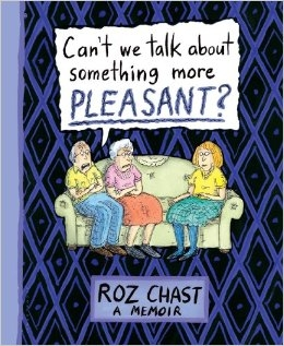 Can't We Talk about Something More Pleasant?: A Memoir [Hardcover]