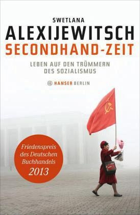 Secondhand-Zeit : Leben auf den Trümmern des Sozialismus